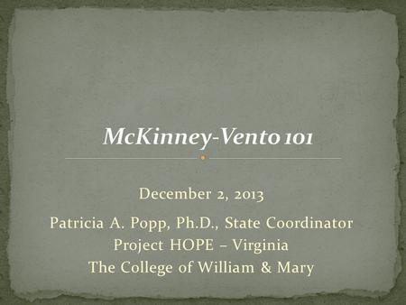 December 2, 2013 Patricia A. Popp, Ph.D., State Coordinator Project HOPE – Virginia The College of William & Mary.