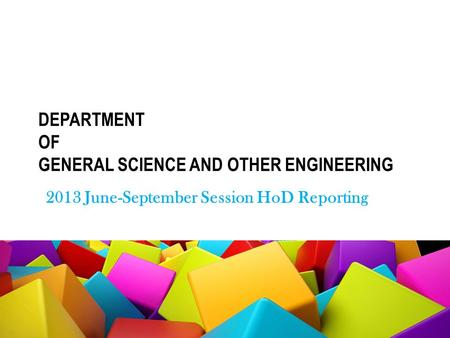 DEPARTMENT OF GENERAL SCIENCE AND OTHER ENGINEERING 2013 June-September Session HoD Reporting.