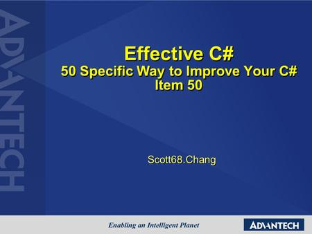 Effective C# 50 Specific Way to Improve Your C# Item 50 Scott68.Chang.