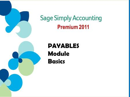 Premium 2011 PAYABLES Module Basics. Contents The PAYABLES Module 3 GAAP Related to Accounts Payable 4 The PAYABLES Module Window 5 The PAYABLES Subledger.