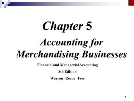 1 Chapter 5 Accounting for Merchandising Businesses Financial and Managerial Accounting 8th Edition Warren Reeve Fess.
