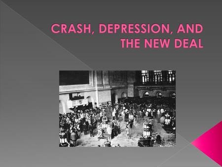 1920's  Good economic times  Tues. Oct. 29th, 1929 – › NYC Stock market crashed › depression that would last until 1942.