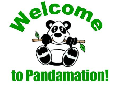 to Pandamation! Arrival School opens at 7:30 AM- go to cafeteria 8:05 AM tardy 9:30 AM marked absent.