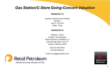 Gas Station/C-Store Going-Concern Valuation PRESENTED TO Appraisal Institute Annual Meeting Sheraton July 27 - 29, 2015 Dallas, Texas PRESENTED BY Stephen.