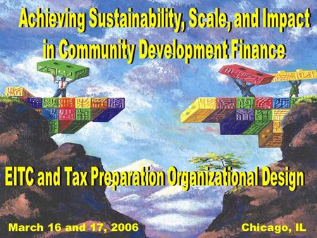 March 16 and 17, 2006 Chicago, IL. THE ASPEN INSTITUTE FEDERAL RESERVE SYSTEM Achieving Sustainability, Scale, and Impact in Community Development Finance: