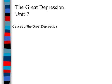 The Great Depression Unit 7 Causes of the Great Depression.