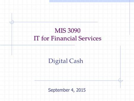 MIS 3090 IT for Financial Services Digital Cash September 4, 2015.