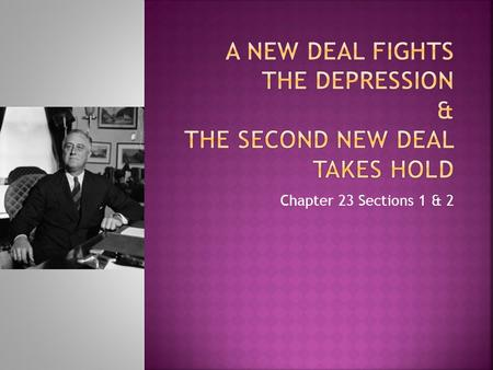 A New Deal Fights the Depression & The Second New Deal Takes Hold