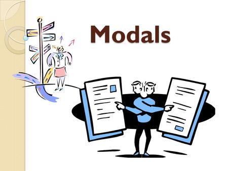 Modals. Language Objective: We will write complete sentences using the modals can, might, may, and must (have to, ought to, shall) in three forms: declarative.