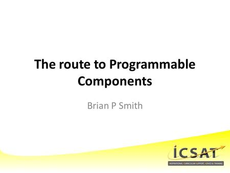 The route to Programmable Components Brian P Smith.