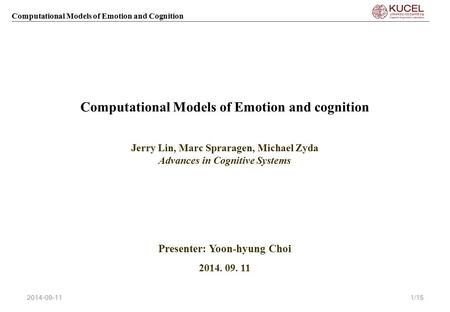 Computational Models of Emotion and Cognition Computational Models of Emotion and cognition Christopher L. Dancy, Frank E. Ritter, Keith Berry Jerry Lin,