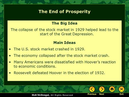 Holt McDougal, The End of Prosperity The Big Idea The collapse of the stock market in 1929 helped lead to the start of the Great Depression. Main Ideas.