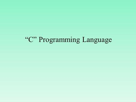"""C"" Programming Language What is language ? Language is medium of communication. If two persons want to communicate with each other, they have to use."