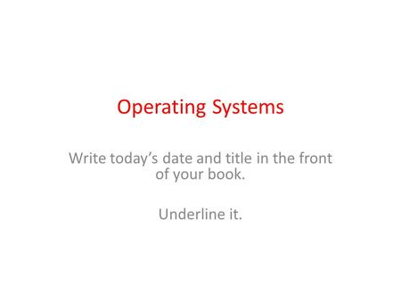 Write today's date and title in the front of your book. Underline it.