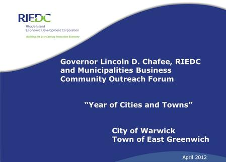 "Governor Lincoln D. Chafee, RIEDC and Municipalities Business Community Outreach Forum ""Year of Cities and Towns"" City of Warwick Town of East Greenwich."