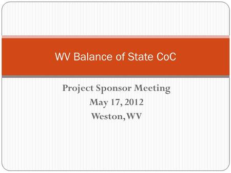 Project Sponsor Meeting May 17, 2012 Weston, WV WV Balance of State CoC.