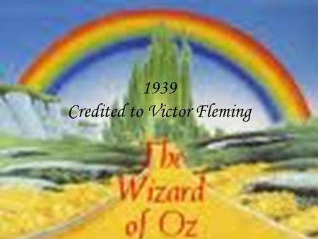 1939 Credited to Victor Fleming. Lyman Frank Baum In 1900, L. Frank Baum published the exceptionally popular children's book, The Wonderful Wizard of.