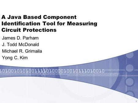 A Java Based Component Identification Tool for Measuring Circuit Protections James D. Parham J. Todd McDonald Michael R. Grimaila Yong C. Kim 1.