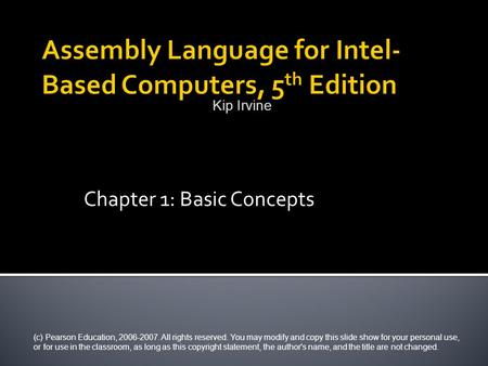 Chapter 1: Basic Concepts (c) Pearson Education, 2006-2007. All rights reserved. You may modify and copy this slide show for your personal use, or for.