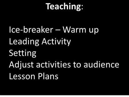 Teaching: Ice-breaker – Warm up Leading Activity Setting Adjust activities to audience Lesson Plans Teaching: Ice-breaker – Warm up Leading Activity Setting.