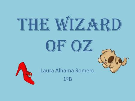 The Wizard of Oz Laura Alhama Romero 1ºB. Once upon a time…