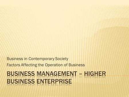Business in Contemporary Society Factors Affecting the Operation of Business.