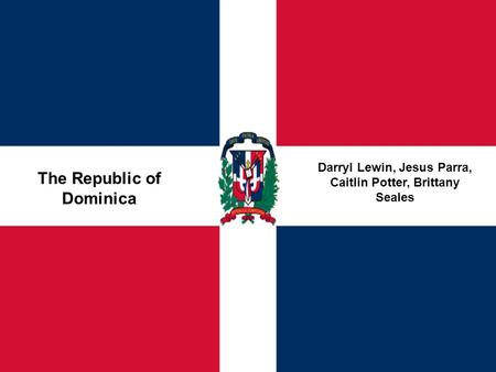 The Republic of Dominica Darryl Lewin, Jesus Parra, Caitlin Potter, Brittany Seales.