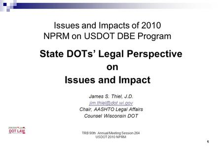 TRB 90th Annual Meeting Session 264 USDOT 2010 NPRM Issues and Impacts of 2010 NPRM on USDOT DBE Program State DOTs' Legal Perspective on Issues and Impact.