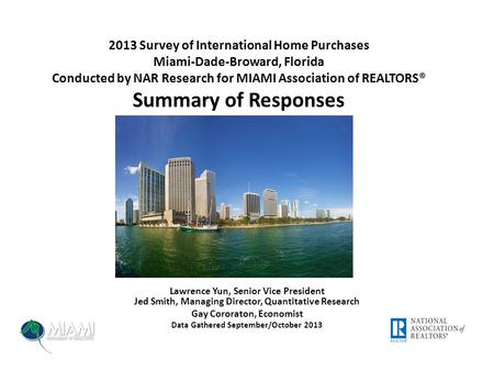 2013 Survey of International Home Purchases Miami-Dade-Broward, Florida Conducted by NAR Research for MIAMI Association of REALTORS® Summary of Responses.