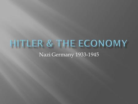 Nazi Germany 1933-1945.  Unemployment was 33% or 6,000,000 people  German exports were minimal compared to normal  Needed to reduce unemployment, stimulate.