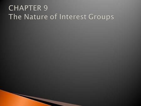 CHAPTER 9 The Nature of Interest Groups
