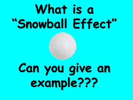 "What is a ""Snowball Effect"" Can you give an example???"