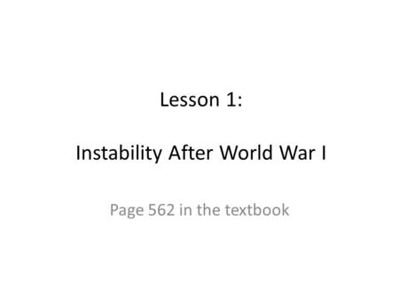 Lesson 1: Instability After World War I Page 562 in the textbook.