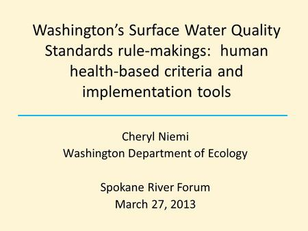 Washington's Surface Water Quality Standards rule-makings: human health-based criteria and implementation tools Cheryl Niemi Washington Department of Ecology.