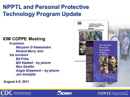 1 NPPTL and <strong>Personal</strong> Protective Technology Program Update IOM COPPE Meeting In <strong>person</strong> Maryann D'Alessandro Roland Berry Ann Via envision Ed Fries Bill.