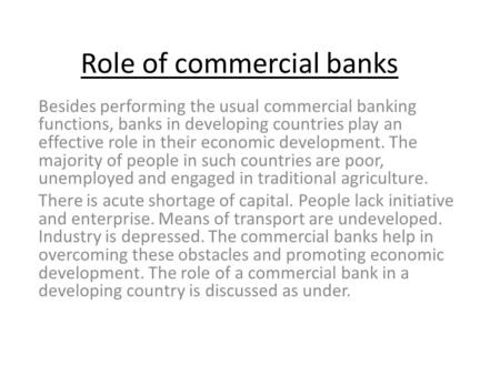 Role of commercial banks Besides performing the usual commercial banking functions, banks in developing countries play an effective role in their economic.