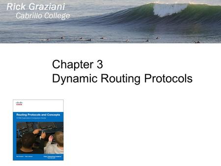 Chapter 3 Dynamic Routing Protocols. Introduction to Dynamic Routing Protocols Perspective and Background Network Discovery and Routing Table Maintenance.