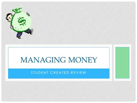 STUDENT CREATED REVIEW MANAGING MONEY. SPENDING STYLES Present-Oriented Future-Oriented Buying things now instead of waiting Don't plan and save as much.