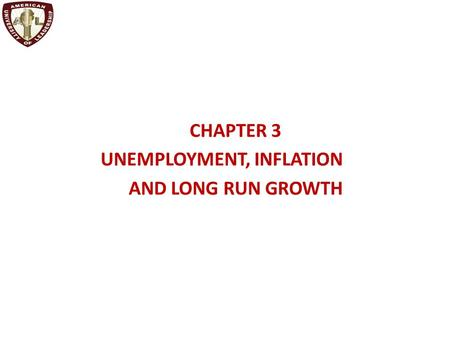 CHAPTER 3 UNEMPLOYMENT, INFLATION AND LONG RUN GROWTH.