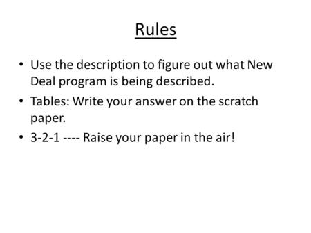 Rules Use the description to figure out what New Deal program is being described. Tables: Write your answer on the scratch paper. 3-2-1 ---- Raise your.
