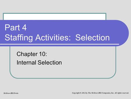 Part 4 Staffing Activities: Selection Chapter 10: Internal Selection McGraw-Hill/Irwin Copyright © 2012 by The McGraw-Hill Companies, Inc. All rights reserved.