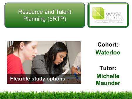 Resource and Talent Planning (5RTP) Cohort: Waterloo Tutor: Michelle Maunder.