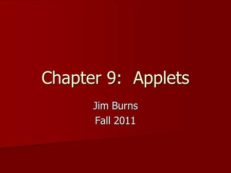 Chapter 9: Applets Jim Burns Fall 2011. Outline Learn about applets Learn about applets Write an HTML doc to host an applet Write an HTML doc to host.