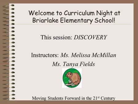 Welcome to Curriculum Night at Briarlake Elementary School! This session: DISCOVERY Instructors: Ms. Melissa McMillan Ms. Tanya Fields Moving Students.
