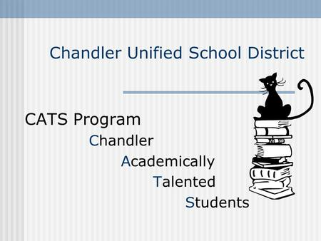 Chandler Unified School District CATS Program Chandler Academically Talented Students.