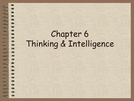 Chapter 6 Thinking & Intelligence 2 of 28 Topics to Explore 1.Problem Solving 2.Thinking Under Uncertainty 3.Intelligence.