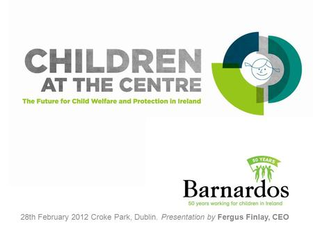 28th February 2012 Croke Park, Dublin. Presentation by Fergus Finlay, CEO.