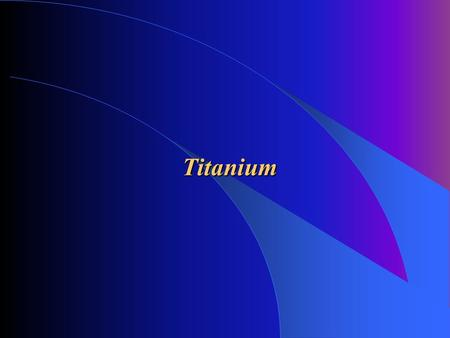 Titanium. Introduction: - titanium is very good biocompatible material - it has a exeptional resistance before corrosion - it can be as a bioactive material,