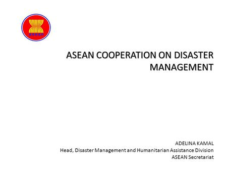 ASEAN COOPERATION ON DISASTER MANAGEMENT