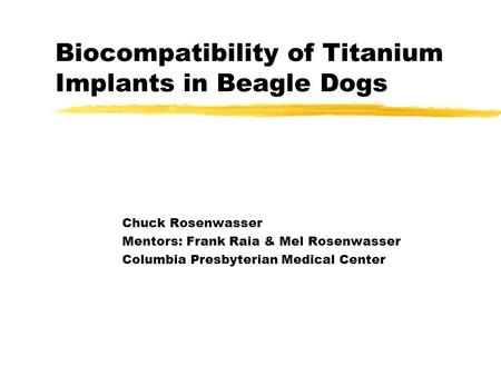 Biocompatibility of Titanium Implants in Beagle Dogs Chuck Rosenwasser Mentors: Frank Raia & Mel Rosenwasser Columbia Presbyterian Medical Center.